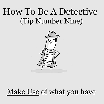 How To Be A Detective (Tip #9)
