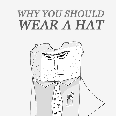 Why you should wear a hat